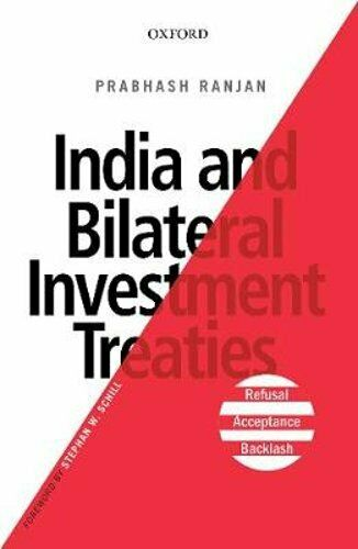 India and Bilateral Investment Treaties: Refusal, Acceptance, Backlash by Ranjan