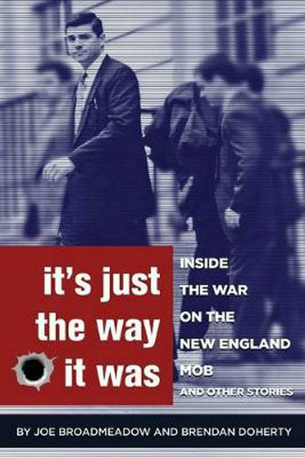 It's Just the Way It Was: Inside the War on the New England Mob and other storie