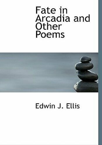 Fate in Arcadia and Other Poems by Edwin John Ellis: New