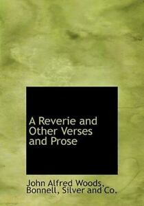 A Reverie and Other Verses and Prose by John Alfred Woods (2010, Hardcover)
