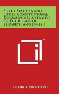 Select Statutes and Other Constitutional Documents Illustrative of the Reigns…