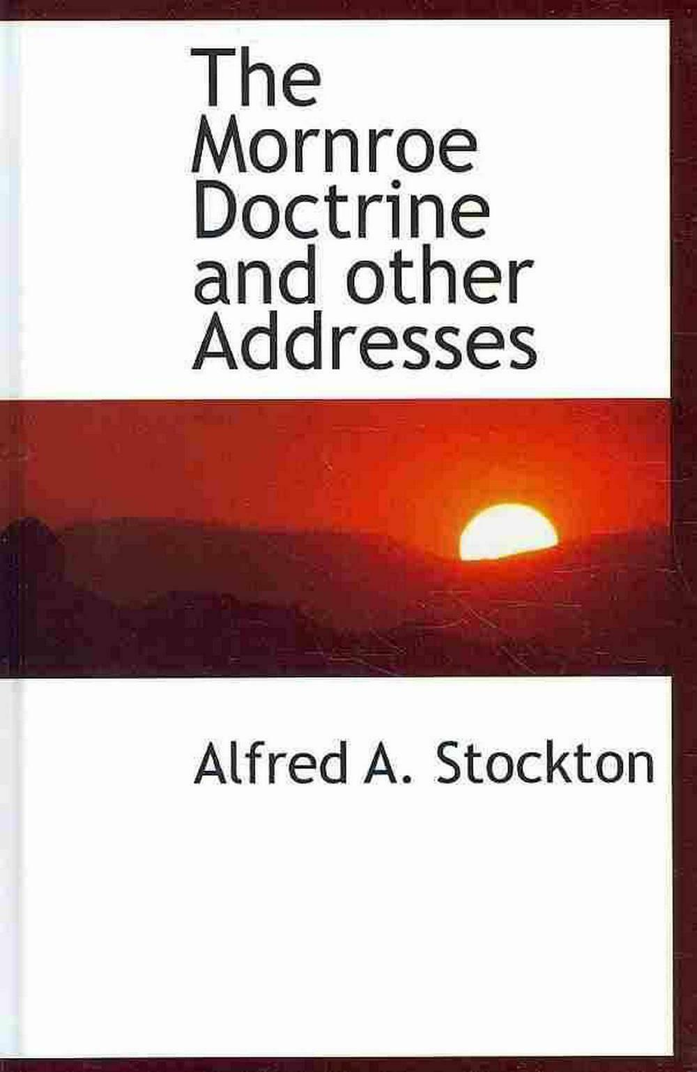 The Mornroe Doctrine and Other Addresses by Alfred A. Stockton (English) Hardcov