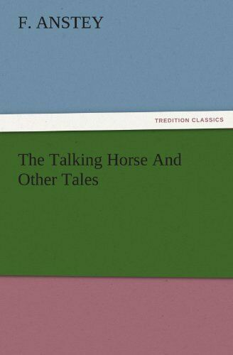 The Talking Horse and Other Tales, Anstey, F. 9783847221784 Free Shipping,,