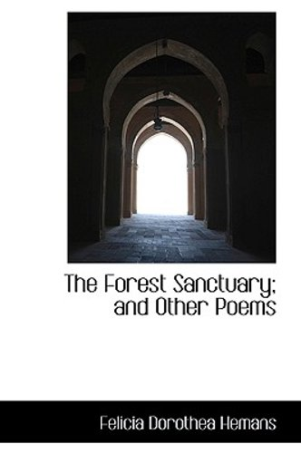 The Forest Sanctuary; And Other Poems by Felicia Dorothea Hemans: New